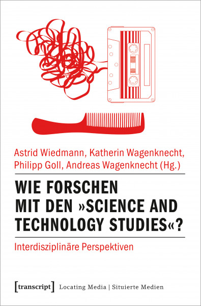 Wie forschen mit den »Science and Technology Studies«?