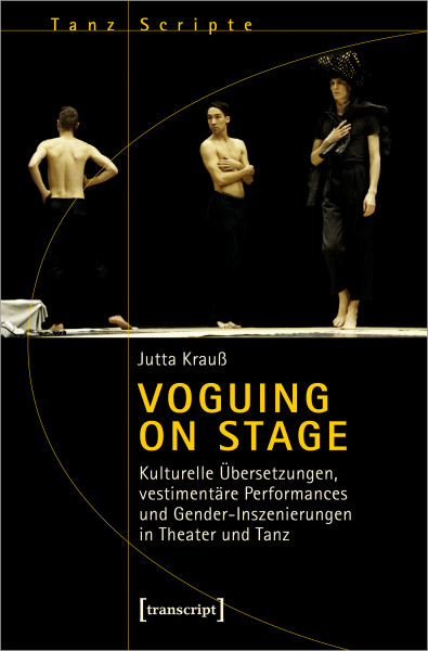 Voguing on Stage – Kulturelle Übersetzungen, vestimentäre Performances und Gender-Inszenierungen in Theater und Tanz