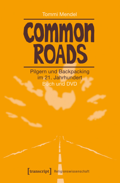 Common Roads – Pilgern und Backpacking im 21. Jahrhundert